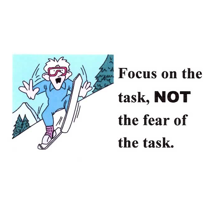 Focus on the Task Not the Fear of the Task
