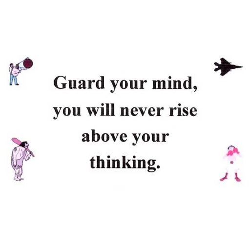 Guard Your Mind, You Will Never Rise Above Your Thinking
