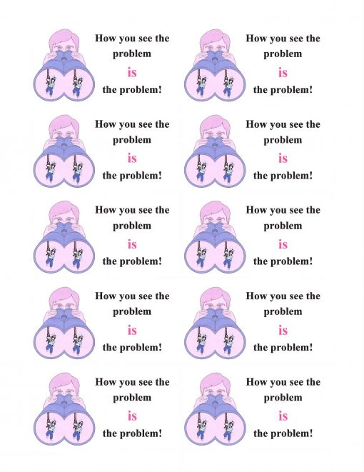 How You See the Problem IS the Problem!