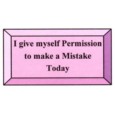 I Give Myself Permission To Make A Mistake Today