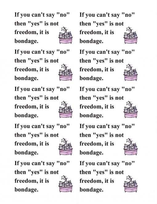 """If You Can't Say """"NO"""" then """"YES"""" Is Not Freedom, It Is Bondage."""