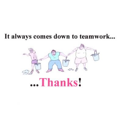 It Always Comes Down To Teamwork... Thanks!