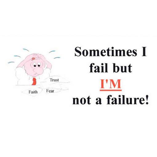Sometimes I Fail But I'm Not a Failure!