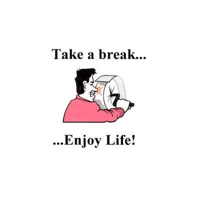 Take A Break Enjoy Life