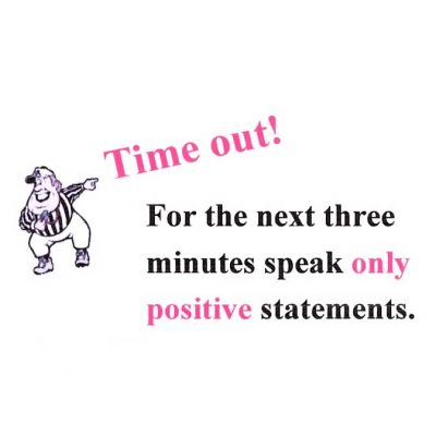 Time Out... For the Next Three Minutes ONLY Speak Positive Statements