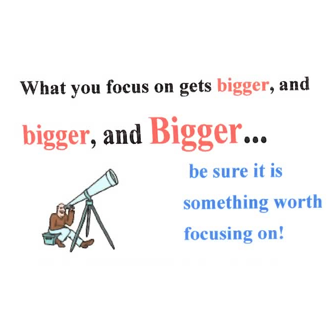 What You Focus On Gets Bigger