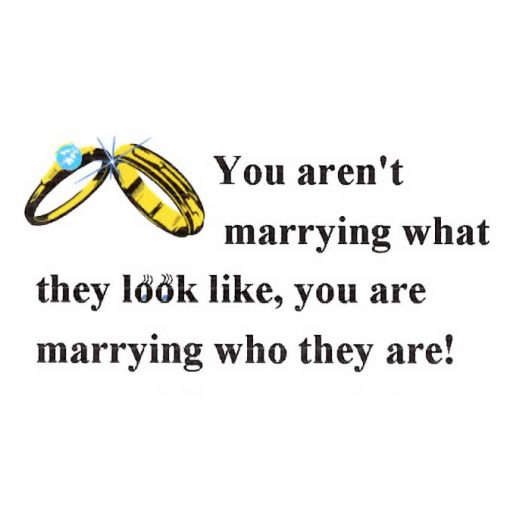 You Aren't Marrying What They Look Like