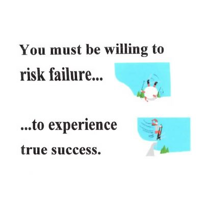 You Must Be Willing to Risk Failure